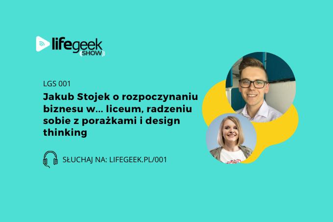 LGS 001: Jakub Stojek o rozpoczynaniu biznesu w... liceum, radzeniu sobie z porażkami i design thinking